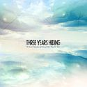 Three Years Hiding - We Lost Ourselves and Found Our Way To This